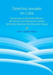 Derechos sexuales en Cuba. Pautas para el desarrollo efectivo del Servicio de Orientación Jurídica del Centro Nacional de Educación Sexual